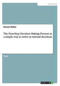 The Four-Step Decision Making Process as a Simple Way to Arrive at Rational Decisions