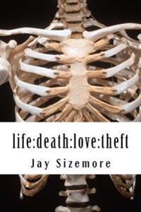 Life: Death: Love: Theft