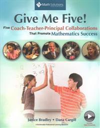 Give Me Five!: Five Coach-Teacher-Principal Collaborations That Promote Mathematics Success