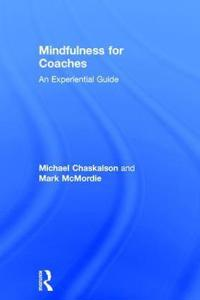 Mindfulness for Coaches: An Experiential Guide