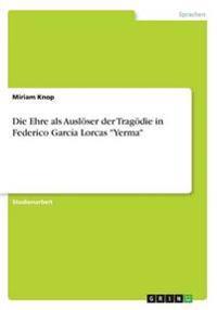 """Die Ehre ALS Ausloser Der Tragodie in Federico Garcia Lorcas """"Yerma"""""""