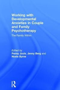Working with Developmental Anxieties in Couple and Family Psychotherapy