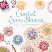 Crochet Loom Blooms: 30 Fabulous Crochet Flowers & Projects