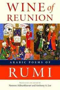Wine of Reunion: Arabic Poems of Rumi