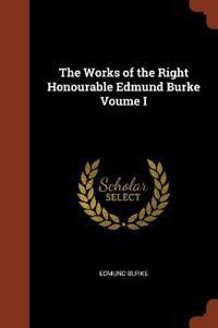 The Works of the Right Honourable Edmund Burke Voume I