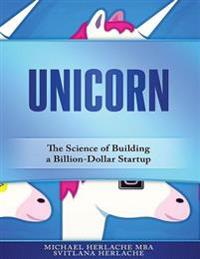Unicorn: The Science of Building a Billion-Dollar Startup