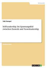 Self-Leadership. Im Spannungsfeld Zwischen Esoterik Und Neuroleadership