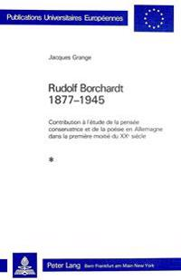 Rudolf Borchardt 1877-1945: Contribution A L'Etude de La Pensee Conservatrice Et de La Poesie En Allemagne Dans La Premiere Moitie Du Xxe Siecle