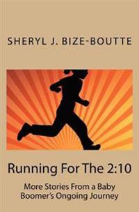 Running for the 2: 10: More Stories from a Baby Boomer's Ongoing Journey