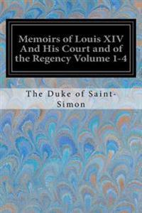 Memoirs of Louis XIV and His Court and of the Regency Volume 1-4