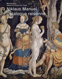 Niklaus Manuel: Catalogue Raisonne