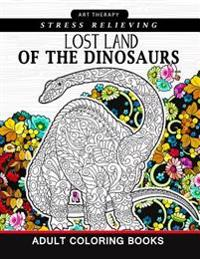 Lost Land of the Dinosaur: Coloring Book for Adults, Kids and Grown-Ups Dinosaur Coloring Pages