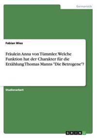"""Fraulein Anna Von Tummler. Welche Funktion Hat Der Charakter Fur Die Erzahlung Thomas Manns """"Die Betrogene""""?"""