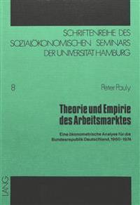 Theorie Und Empirie Des Arbeitsmarktes: Eine Oekonometrische Analyse Fuer Die Bundesrepublik Deutschland, 1960-1974