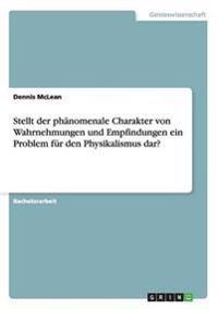Stellt Der Phanomenale Charakter Von Wahrnehmungen Und Empfindungen Ein Problem Fur Den Physikalismus Dar?