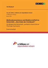 """Methodenmonismus Und Medienvielfalt Im Unterricht. """"Das Ende Der Kreidezeit"""""""