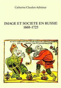 Image Et Societe En Russie. 1668-1725