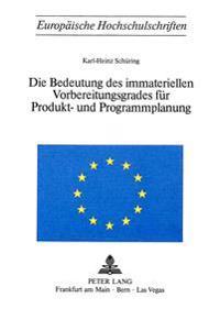 Die Bedeutung Des Immateriellen Vorbereitungsgrades Fuer Produkt- Und Programmplanung