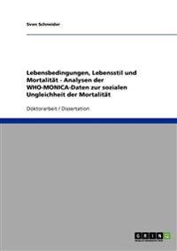 Lebensbedingungen, Lebensstil Und Mortalitat - Analysen Der Who-Monica-Daten Zur Sozialen Ungleichheit Der Mortalitat