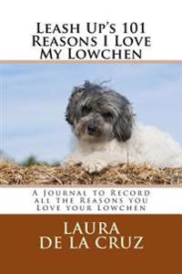 Leash Up's 101 Reasons I Love My Lowchen: A Journal to Record All the Reasons You Love Your Lowchen