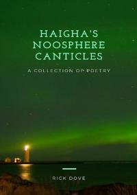 Haigha's Noosphere Canticles a Collection of Poetry