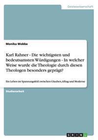 Karl Rahner - Die Wichtigsten Und Bedeutsamsten Wurdigungen - In Welcher Weise Wurde Die Theologie Durch Diesen Theologen Besonders Gepragt?