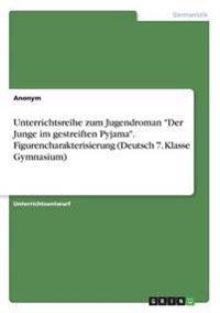 Unterrichtsreihe Zum Jugendroman Der Junge Im Gestreiften Pyjama. Figurencharakterisierung (Deutsch 7. Klasse Gymnasium)