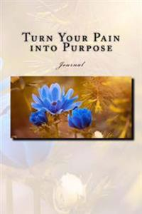 Turn Your Pain Into Purpose Journal: Journal with 150 Lined Pages