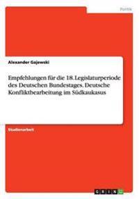 Empfehlungen Fur Die 18. Legislaturperiodedes Deutschen Bundestages. Deutsche Konfliktbearbeitung Im Sudkaukasus