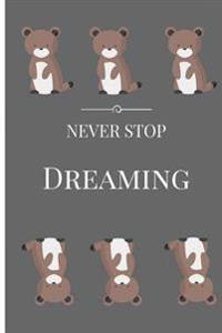 Never Stop Dreaming Bear Inspirational Journal & Diary: : 110 Pages of Lined & Blank Paper for Writing and Drawing (6 X 9 Large)