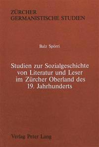 Studien Zur Sozialgeschichte Von Literatur Und Leser Im Zuercher Oberland Des 19. Jahrhunderts