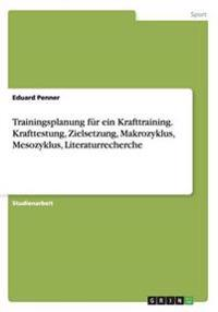 Trainingsplanung Fur Ein Krafttraining. Krafttestung, Zielsetzung, Makrozyklus, Mesozyklus, Literaturrecherche