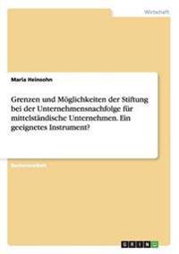 Grenzen Und Moglichkeiten Der Stiftung Bei Der Unternehmensnachfolge Fur Mittelstandische Unternehmen. Ein Geeignetes Instrument?