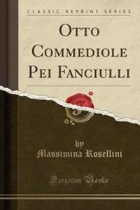 Otto Commediole Pei Fanciulli (Classic Reprint)