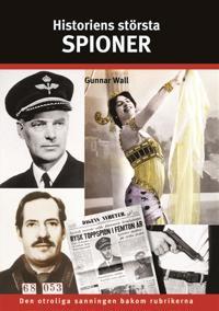 Historiens största spioner : Den chockartade sanningen bakom rubrikerna