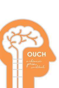 Ouch: A Chronic Pain Workbook