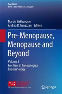 Pre-Menopause, Menopause and Beyond: Volume 5: Frontiers in Gynecological Endocrinology