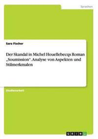 """Der Skandal in Michel Houellebecqs Roman """"Soumission."""" Analyse Von Aspekten Und Stilmerkmalen"""