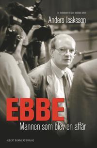 Ebbe - mannen som blev en affär : Historien om Ebbe Carlsson