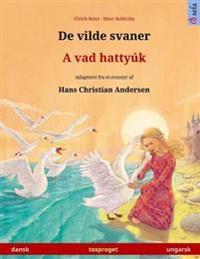 de Vilde Svaner - A Vad Hattyuk. Tosproget Bornebog Adapteret Fra Et Eventyr AF Hans Christian Andersen (Dansk - Ungarsk)