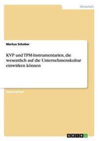 Die Wirkungsweisen Der Kvp Und TPM-Instrumentarien Auf Die Unternehmenskultur