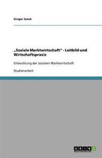 """""""Soziale Marktwirtschaft"""" - Leitbild Und Wirtschaftspraxis"""
