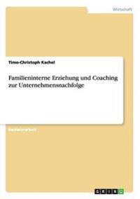 Familieninterne Erziehung Und Coaching Zur Unternehmensnachfolge