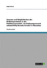 Grenzen Und Moglichkeiten Der Bildinterpretation in Der Politikwissenschaft - Ein Erklarungsversuch Anhand Willy Brandts Kniefall in Warschau