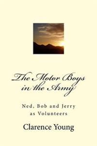 The Motor Boys in the Army: Ned, Bob and Jerry as Volunteers