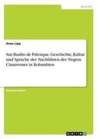 San Basilio de Palenque. Geschichte, Kultur Und Sprache Der Nachfahren Der Negros Cimarrones in Kolumbien