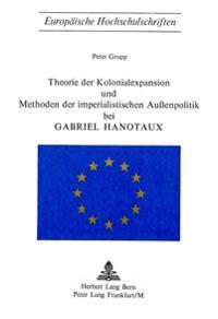 Theorie Der Kolonialexpansion Und Methoden Der Imperialistischen Aussenpolitik Bei Gabriel Hanotaux