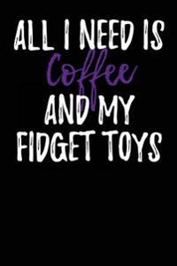 All I Need Is Coffee and My Fidget Toys: Blank Lined Journal - 6x9 - Funny Coffee Humor