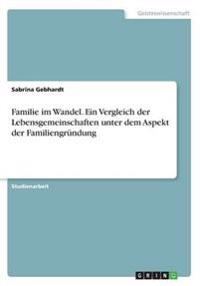 Familie Im Wandel. Ein Vergleich Der Lebensgemeinschaften Unter Dem Aspekt Der Familiengrundung