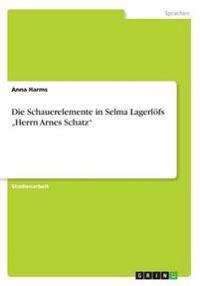 """Die Schauerelemente in Selma Lagerlofs """"Herrn Arnes Schatz"""""""